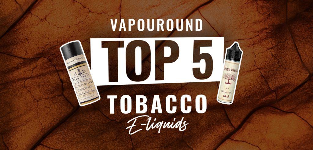 top 5 tobacco e-liquids - vape liquid bottles